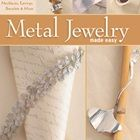Metal Jewelry Made Easy; A Crafter's Guide to Fabrication Necklaces, Earrings, Bracelets & More, by Jan Loney